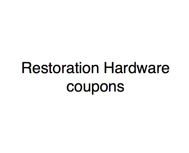Restoration Hardware Coupons and Deals - Last used 21 ...